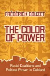 The Color of Power: Racial Coalitions and Political Power in Oakland - Frédérick Douzet, George Holoch