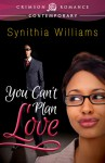 You Can't Plan Love - Synithia Williams
