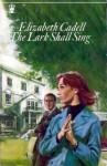 The Lark Shall Sing - Elizabeth Cadell