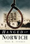Hanged at Norwich. Neil R. Storey - Neil R. Storey
