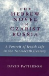 The Hebrew Novel in Czarist Russia: A Portrait of Jewish Life in the Nineteenth Century - David Patterson