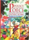 Polscy Poeci Dzieciom - Maria Konopnicka, Julian Tuwim, Jan Brzechwa, Wanda Chotomska, Danuta Wawilow, Aleksander Jachowicz, Ewa Szelburg-Zarembina, Janina Porazińska