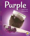 Purple: Seeing Purple All Around Us (A+ Books: Colors) - Sarah L. Schuette
