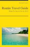 Roatán, Honduras (Caribbean) Travel Guide - What To See & Do In 2012 - Kenneth Coates