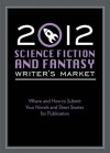 2012 Science Fiction & Fantasy Writer's Market: Where and how to submit your novels and short stories for publication - Robert Lee Brewer