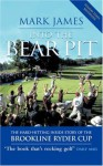 Into The Bear Pit: The Hard-Hitting Inside Story of the Brookline Ryder Cup - Mark James