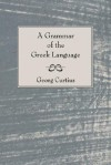 A Grammar of the Greek Language - George Curtius, William Smith