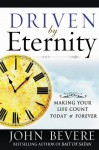 Driven by Eternity: Making Your Life Count Today & Forever - John Bevere
