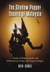 The Shadow Puppet Theatre of Malaysia: A Study of Wayang Kulit with Performance Scripts and Puppet Designs - Beth Osnes