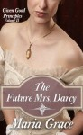 The Future Mrs. Darcy - Maria Grace