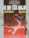 Lo que está abajo - Alejandro Jodorowsky, Mœbius, Manolo Cantera