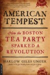 American Tempest: How the Boston Tea Party Sparked a Revolution - Harlow Giles Unger
