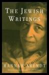 The Jewish Writings - Hannah Arendt, Jerome Kohn, Ron H. Feldman
