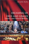 Dreaming of Fred and Ginger: Cinema and Cultural Memory - Annette Kuhn