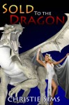 Sold to the Dragon (Beast Mating Erotica) - Christie Sims, Alara Branwen