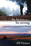 Be Brave, Be Strong: A Journey Across the Great Divide - Jill Homer