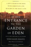 At the Entrance to the Garden of Eden: A Jew's Search for Hope with Christians and Muslims in the Holy Land - Yossi Klein Halevi