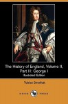 The History Of England, Volume Ii, Part Iii: George I (Illustrated Edition) (Dodo Press) - Tobias Smollett