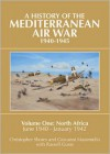 A History of the Mediterranean Air War, 1940-1945: Volume One: North Africa, June 1940-January 1942 - Christopher Shores