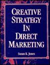 Creative Strategy in Direct Marketing - Susan K. Jones