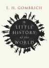 A Little History of the World - Caroline Mustill, Ernst Hans Josef Gombrich, Ralph Cosham