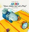 MIKO: Mom, Wake Up and Play! - Brigitte Weninger, Stephanie Roehe