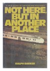 Not Here, But in Another Place - Ralph Barker