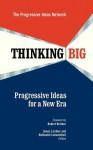 Thinking Big: Progressive Ideas for a New Era - Progressive Ideas Network, James Lardner, Nathaniel Loewentheil