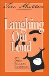 Laughing Out Loud and Other Religious Experiences - Tom Mullen