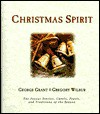 Christmas Spirit: The Joyous Stories, Carols, Feasts, and Traditions of the Season - Gregory Wilbur, George Grant
