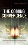The Coming Convergence: Surprising Ways Diverse Technologies Interact to Shape Our World and Change the Future - Stanley Schmidt