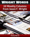 Wright Words: A Compilation of 20 Weekly Columns from Jason F. Wright - Volume 2 - Jason F. Wright, Brooke Porter