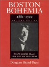 Boston Bohemia, 1881-1990: Ralph Adams Cram; Life and Architecture - Douglass Shand-Tucci, Ralph Adams Cram