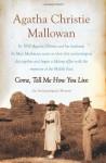 Come, Tell Me How You Live: An Archaeological Memoir - Agatha Christie Mallowan, Agatha Christie