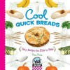 Cool Quick Breads: Easy Recipes for Kids to Bake - Pamela S. Price
