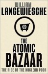 The Atomic Bazaar: The Rise of the Nuclear Poor - William Langewiesche