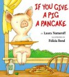 If You Give a Pig a Pancake Big Book - Laura Joffe Numeroff, Felicia Bond