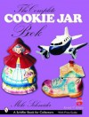 The Complete Cookie Jar Book (Schiffer Book for Collectors) - Mike Schneider