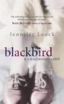 Blackbird: A Childhood Lost - Jennifer Lauck