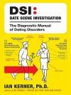 Dsi--Date Scene Investigation: The Diagnostic Manual of Dating Disorder - Ian Kerner