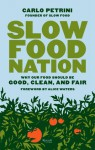 Slow Food Nation: Why our Food Should be Good, Clean, and Fair - Carlo Petrini, Alice Waters, Clara Furlan