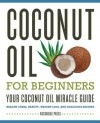 Coconut Oil for Beginners - Your Coconut Oil Miracle Guide - Callisto Media