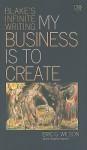 My Business Is to Create: Blake's Infinite Writing - Eric G. Wilson