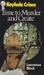 Time to Murder and Create (Matthew Scudder #3) - Lawrence Block