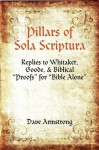 Pillars of Sola Scriptura: Replies to Whitaker, Goode, & Biblical Proofs for Bible Alone - Dave Armstrong, William Whitaker, William Goode