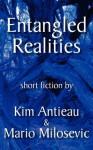 Entangled Realities - Kim Antieau, Mario Milosevic