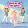 I Wear My Tutu Everywhere! (Reading Railroad) - Wendy Cheyette Lewison, Mary Morgan