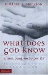 What Does God Know and When Does He Know It?: The Current Controversy Over Divine Foreknowledge - Millard J. Erickson