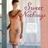 Sweet Nothings: Handmade Camis, Undies & Other Unmentionables - Valerie Van Arsdale Shrader