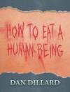 How To Eat A Human Being - Dan Dillard